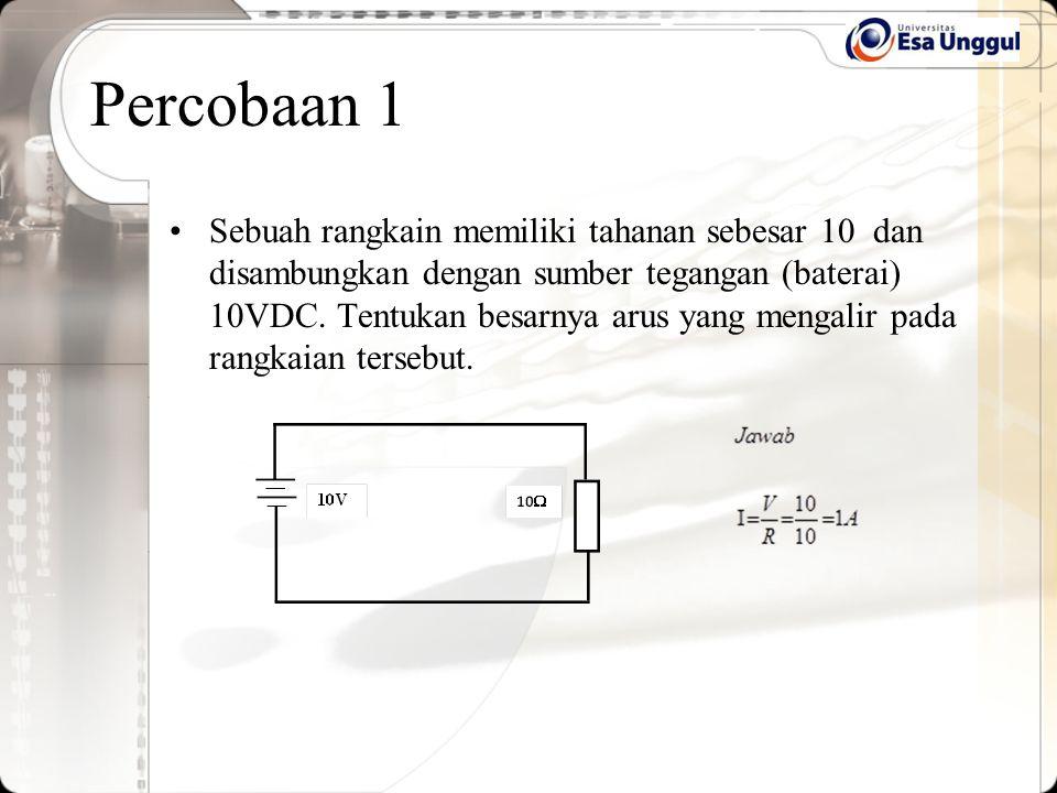 Sebuah rangkain memiliki tahanan sebesar 10 dan disambungkan dengan sumber tegangan (baterai) 10VDC. Tentukan besarnya arus yang mengalir pada rangkai