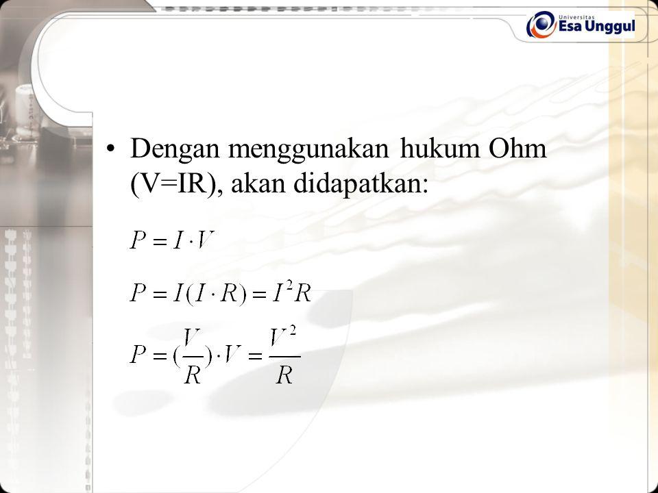 Dengan menggunakan hukum Ohm (V=IR), akan didapatkan: