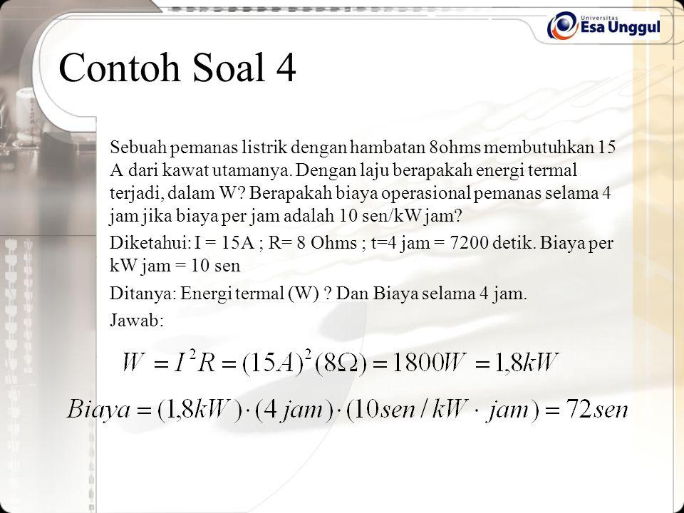 Contoh Soal 4 Sebuah pemanas listrik dengan hambatan 8ohms membutuhkan 15 A dari kawat utamanya. Dengan laju berapakah energi termal terjadi, dalam W?