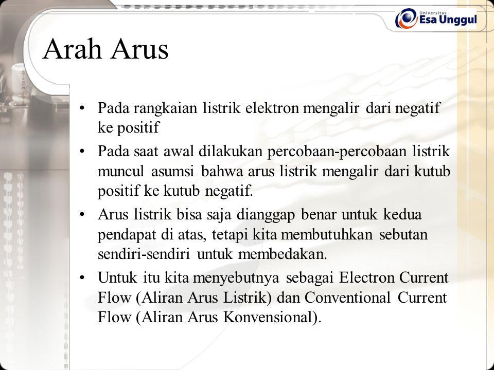 Arah Arus Pada rangkaian listrik elektron mengalir dari negatif ke positif Pada saat awal dilakukan percobaan-percobaan listrik muncul asumsi bahwa ar