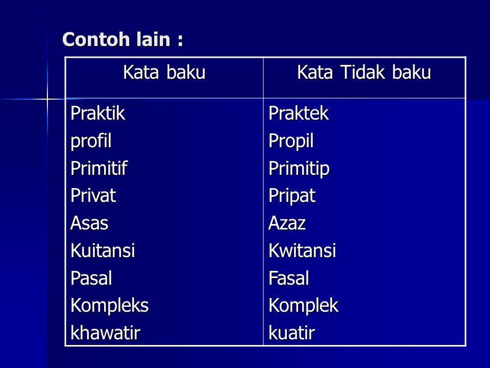 Latihan : Kelompokkan kata-kata berikut berdasarkan kelompok kata baku atau tidak baku.