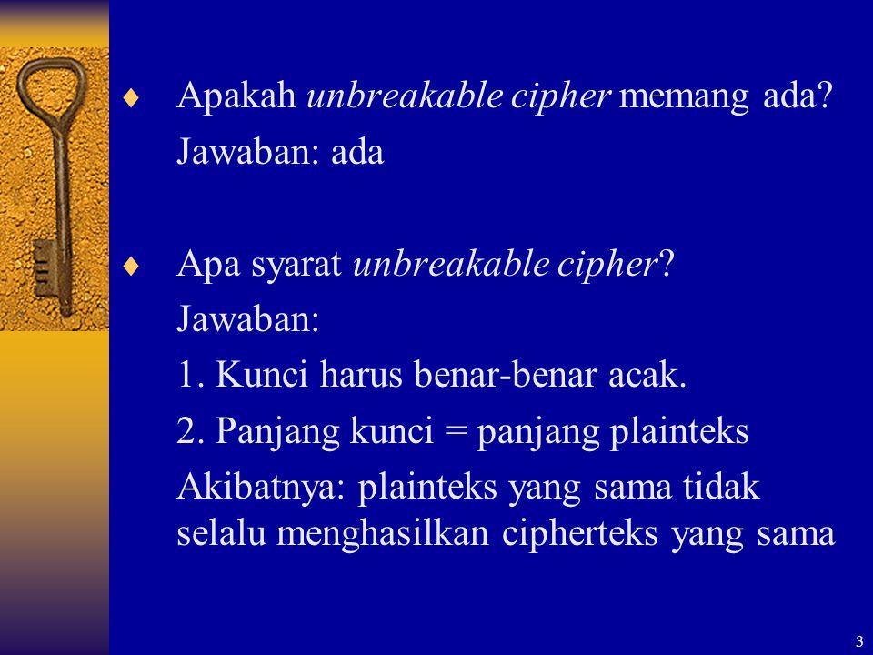 3  Apakah unbreakable cipher memang ada? Jawaban: ada  Apa syarat unbreakable cipher? Jawaban: 1. Kunci harus benar-benar acak. 2. Panjang kunci = p