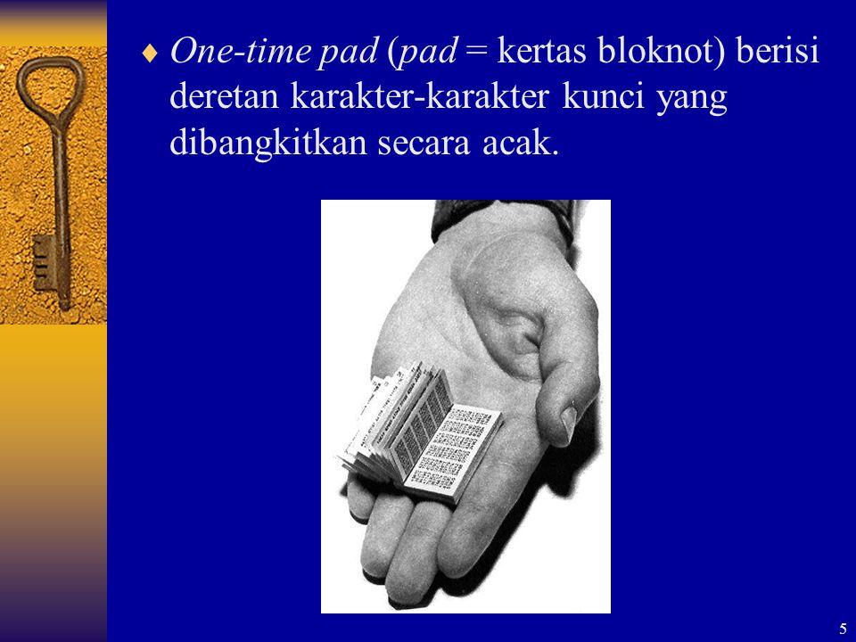 5  One-time pad (pad = kertas bloknot) berisi deretan karakter-karakter kunci yang dibangkitkan secara acak.