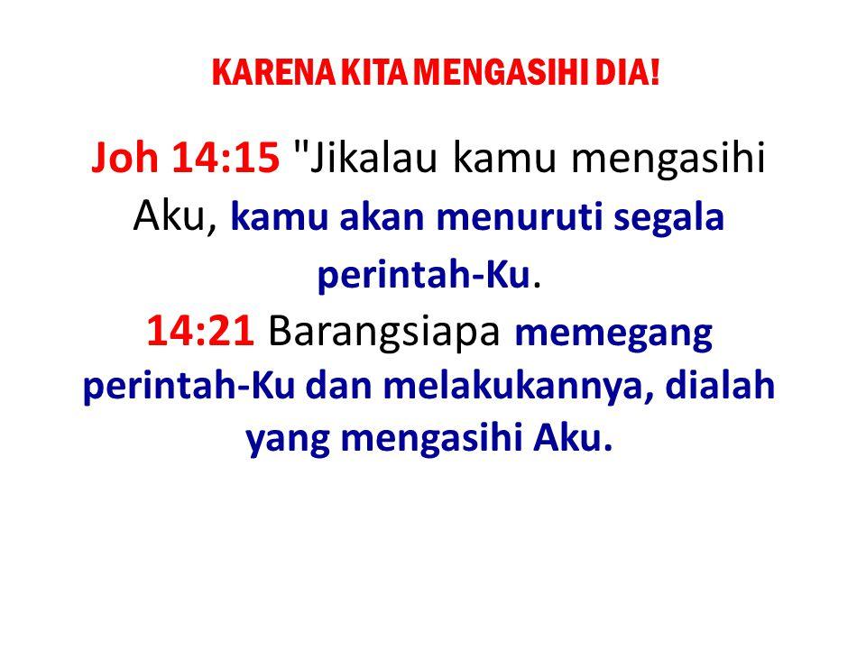 KARENA KITA MENGASIHI DIA! Joh 14:15