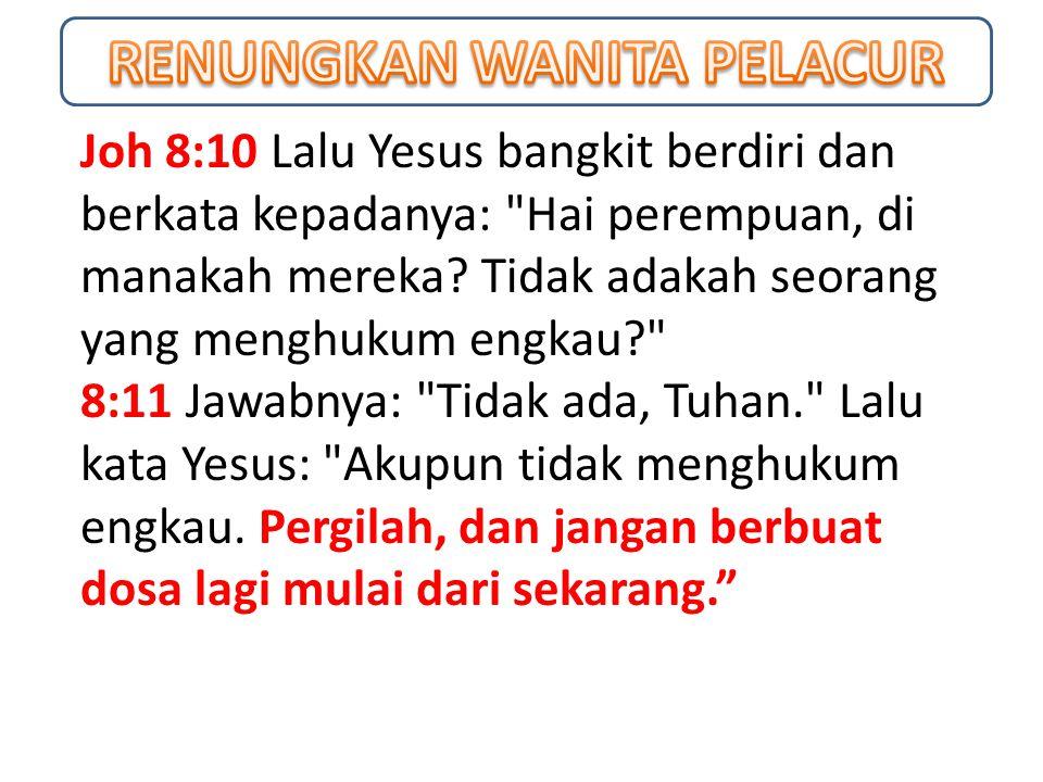 Joh 8:10 Lalu Yesus bangkit berdiri dan berkata kepadanya: