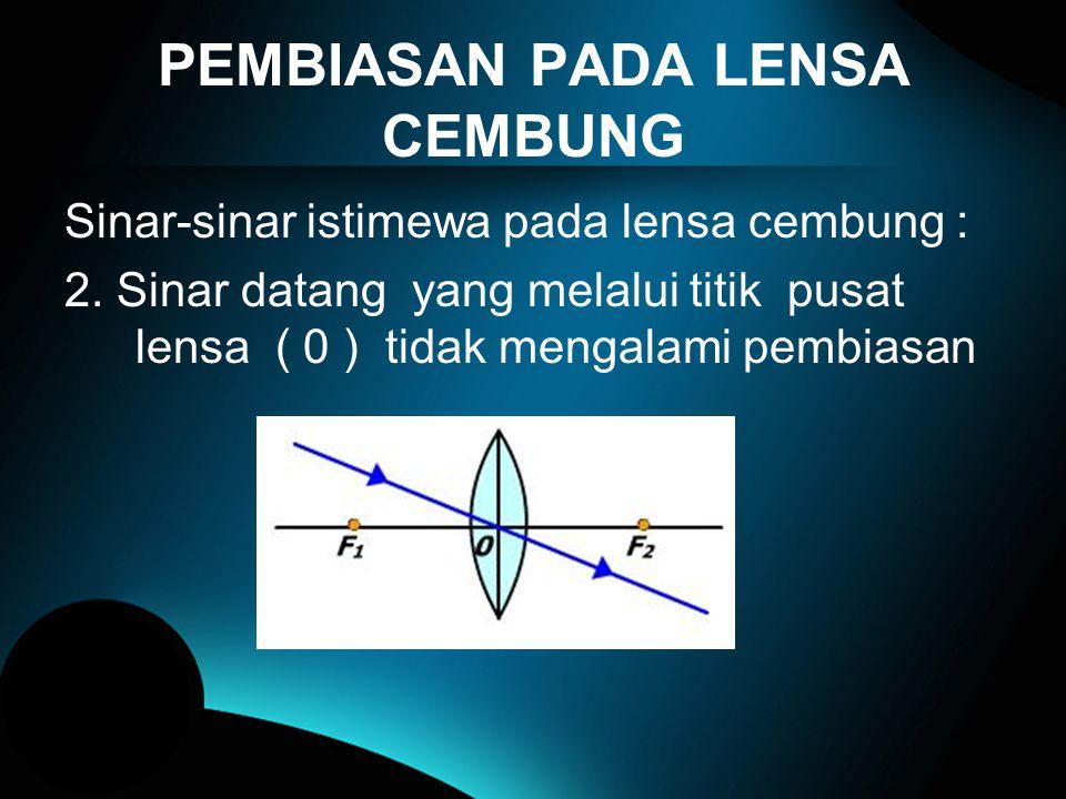 PEMBIASAN PADA LENSA CEMBUNG Sinar-sinar istimewa pada lensa cembung : 1.