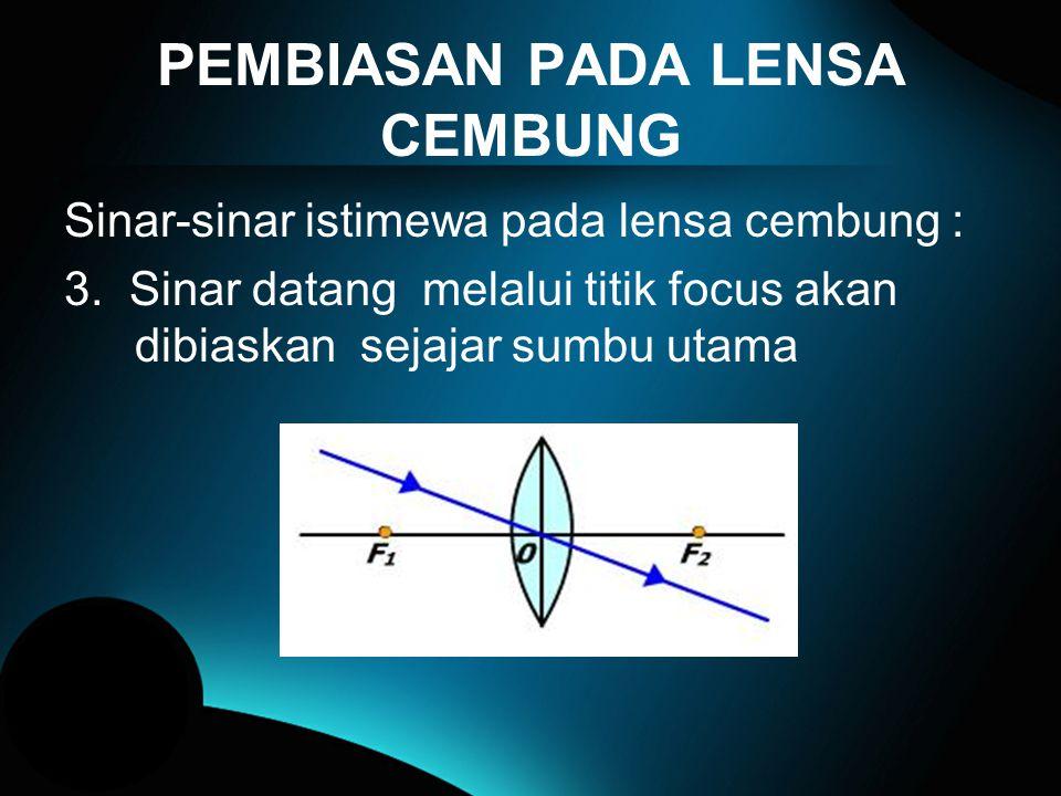 PEMBIASAN PADA LENSA CEMBUNG Sinar-sinar istimewa pada lensa cembung : 2.