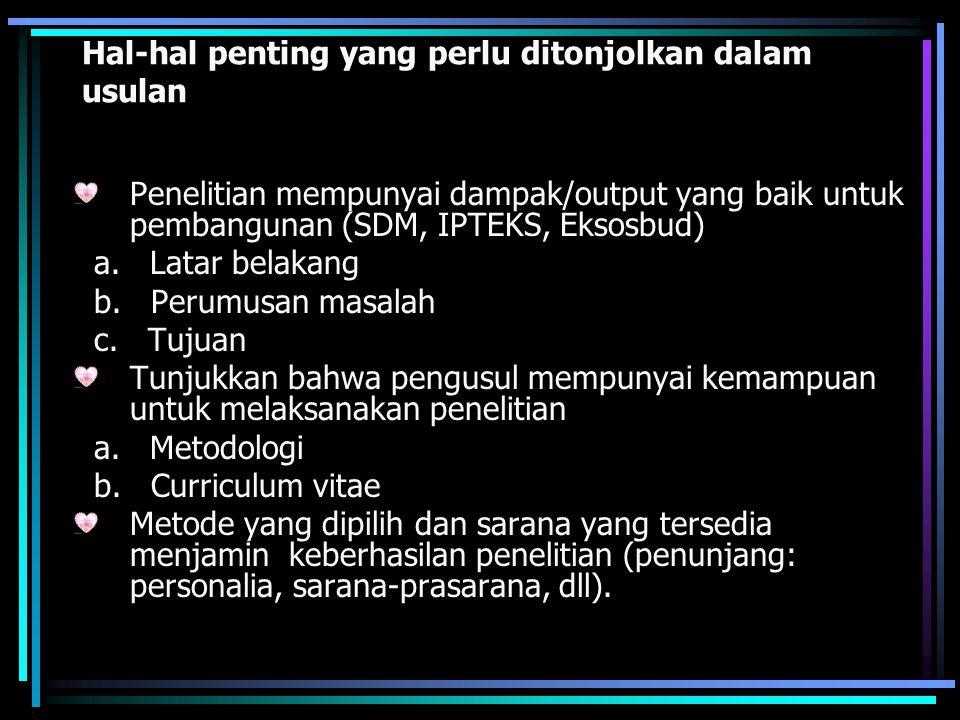 Hal-hal penting yang perlu ditonjolkan dalam usulan Penelitian mempunyai dampak/output yang baik untuk pembangunan (SDM, IPTEKS, Eksosbud) a. Latar be