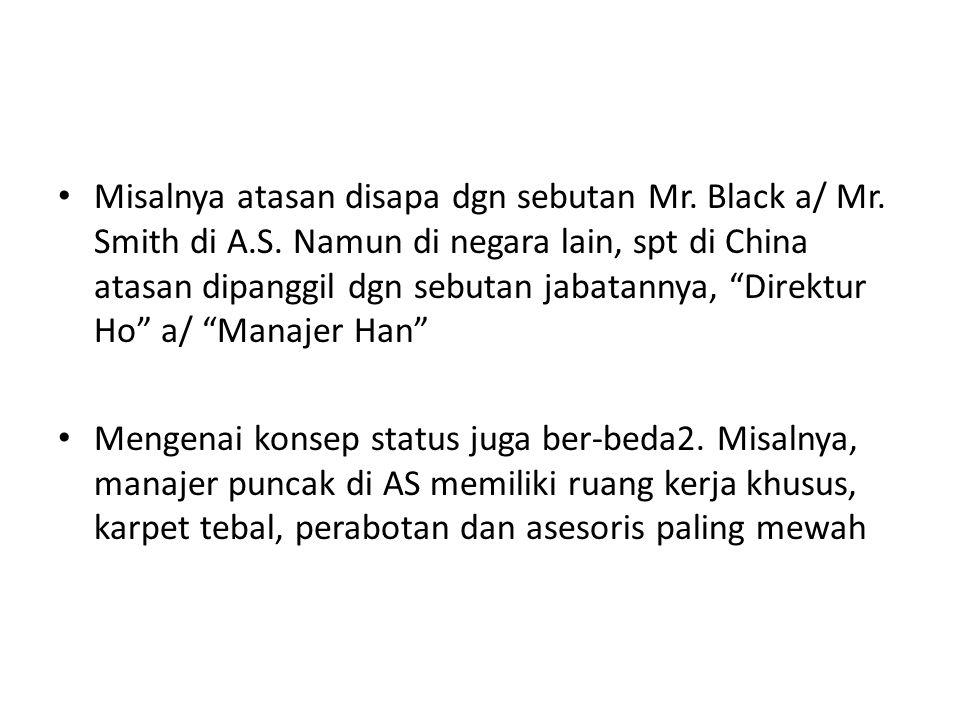 "Misalnya atasan disapa dgn sebutan Mr. Black a/ Mr. Smith di A.S. Namun di negara lain, spt di China atasan dipanggil dgn sebutan jabatannya, ""Direktu"