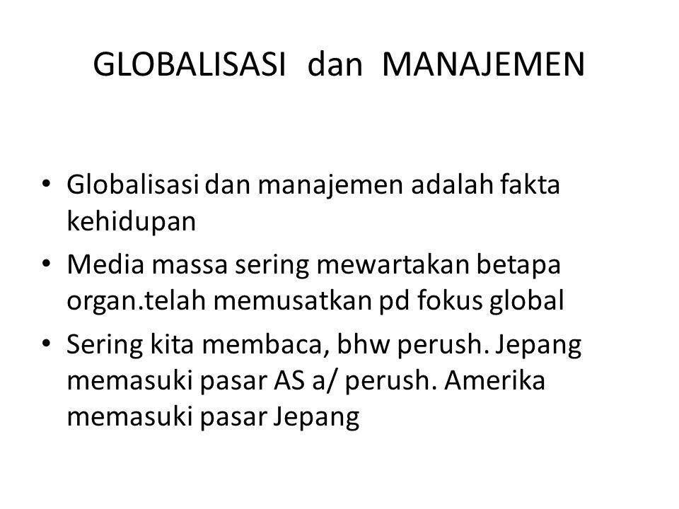 Globalisasi dan manajemen adalah fakta kehidupan Media massa sering mewartakan betapa organ.telah memusatkan pd fokus global Sering kita membaca, bhw perush.