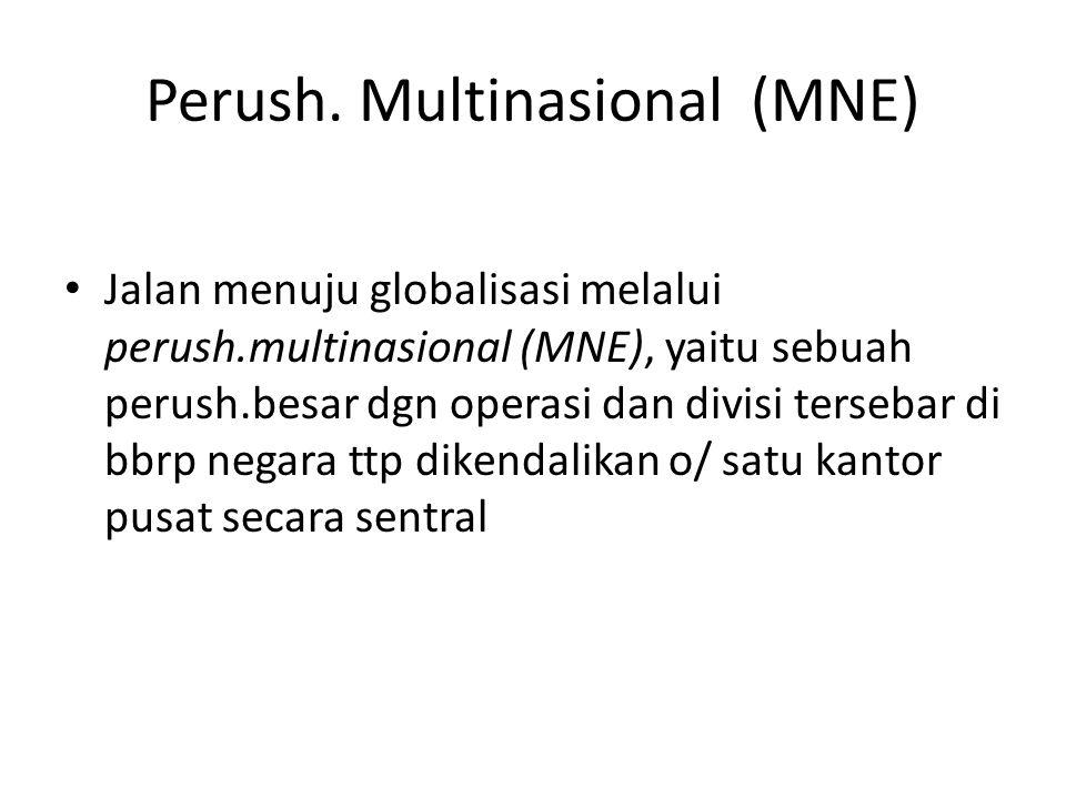 Perush. Multinasional (MNE) Jalan menuju globalisasi melalui perush.multinasional (MNE), yaitu sebuah perush.besar dgn operasi dan divisi tersebar di