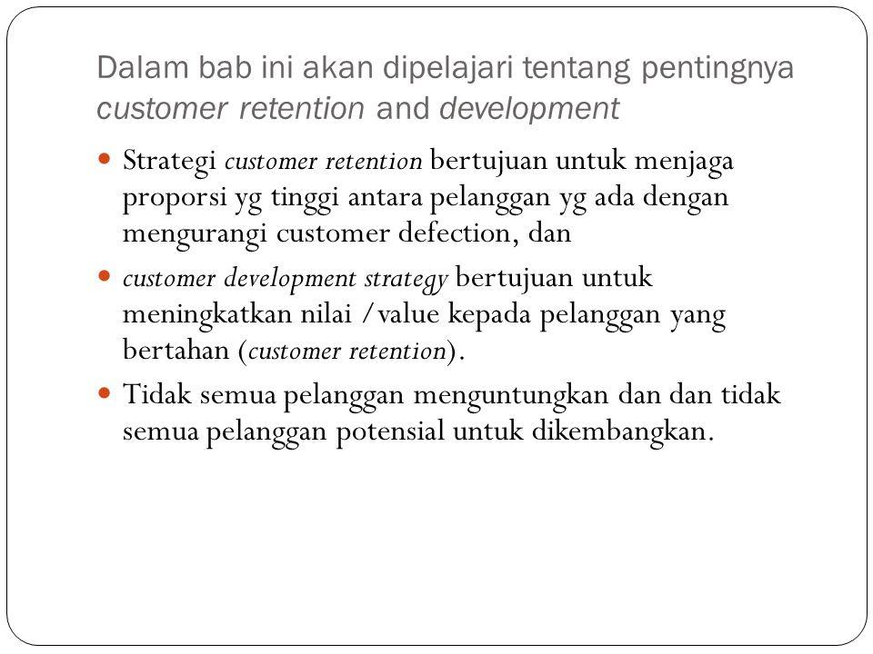 Dalam bab ini akan dipelajari tentang pentingnya customer retention and development Strategi customer retention bertujuan untuk menjaga proporsi yg ti