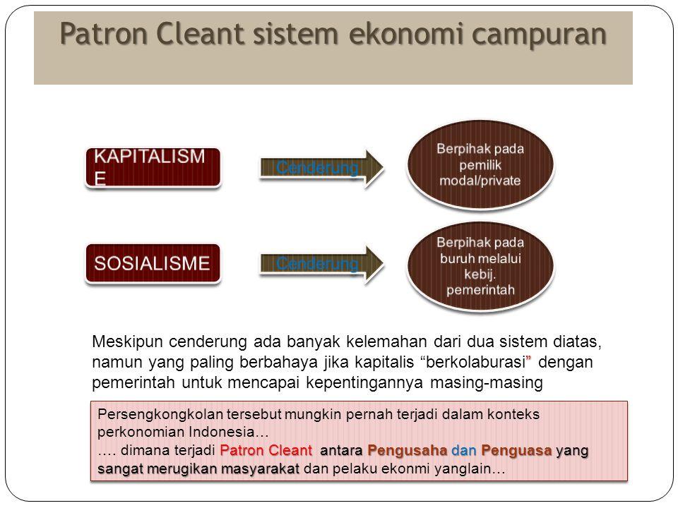 Persengkongkolan tersebut mungkin pernah terjadi dalam konteks perkonomian Indonesia… Patron Cleant antara Pengusaha dan Penguasa yang sangat merugika