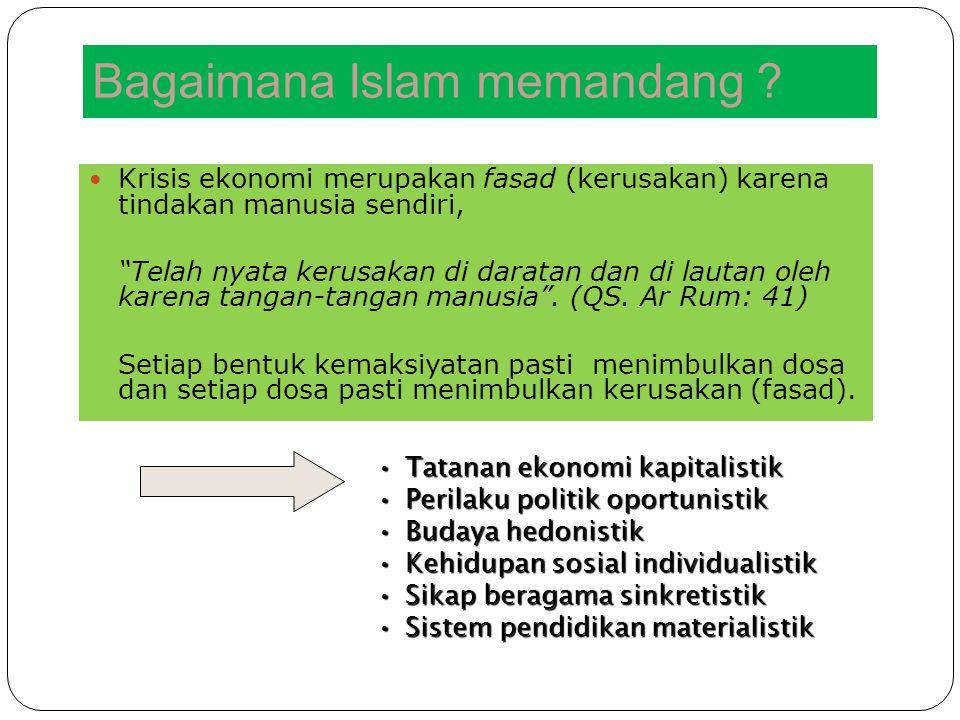 """Bagaimana Islam memandang ? Krisis ekonomi merupakan fasad (kerusakan) karena tindakan manusia sendiri, """"Telah nyata kerusakan di daratan dan di lauta"""