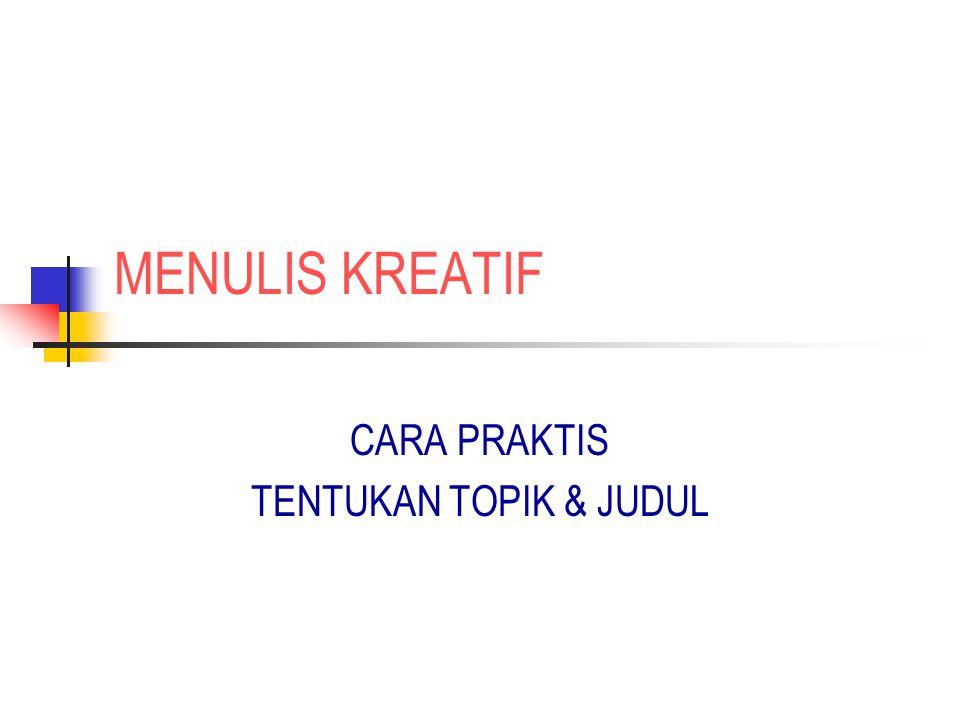 MENULIS KREATIF CARA PRAKTIS TENTUKAN TOPIK & JUDUL
