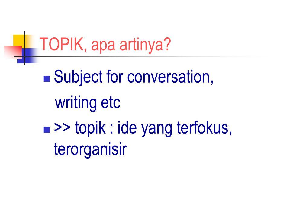 TOPIK, apa artinya? Subject for conversation, writing etc >> topik : ide yang terfokus, terorganisir