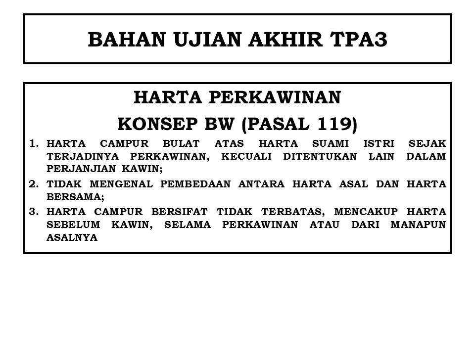 BAHAN UJIAN AKHIR TPA3 HARTA PERKAWINAN KONSEP BW (PASAL 119) 1.HARTA CAMPUR BULAT ATAS HARTA SUAMI ISTRI SEJAK TERJADINYA PERKAWINAN, KECUALI DITENTU