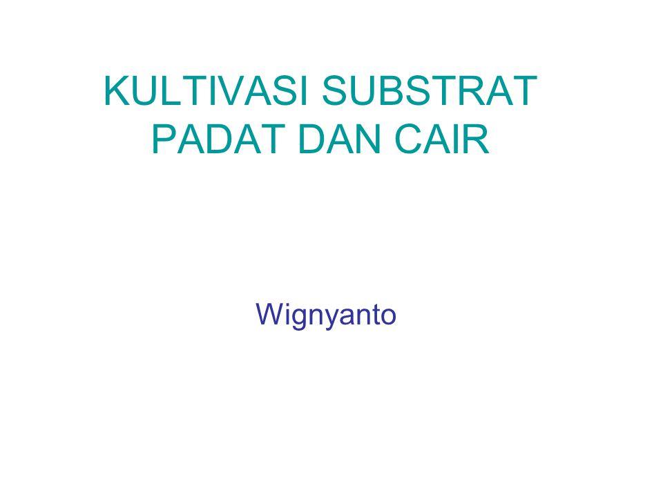 KULTIVASI SUBSTRAT PADAT DAN CAIR Wignyanto