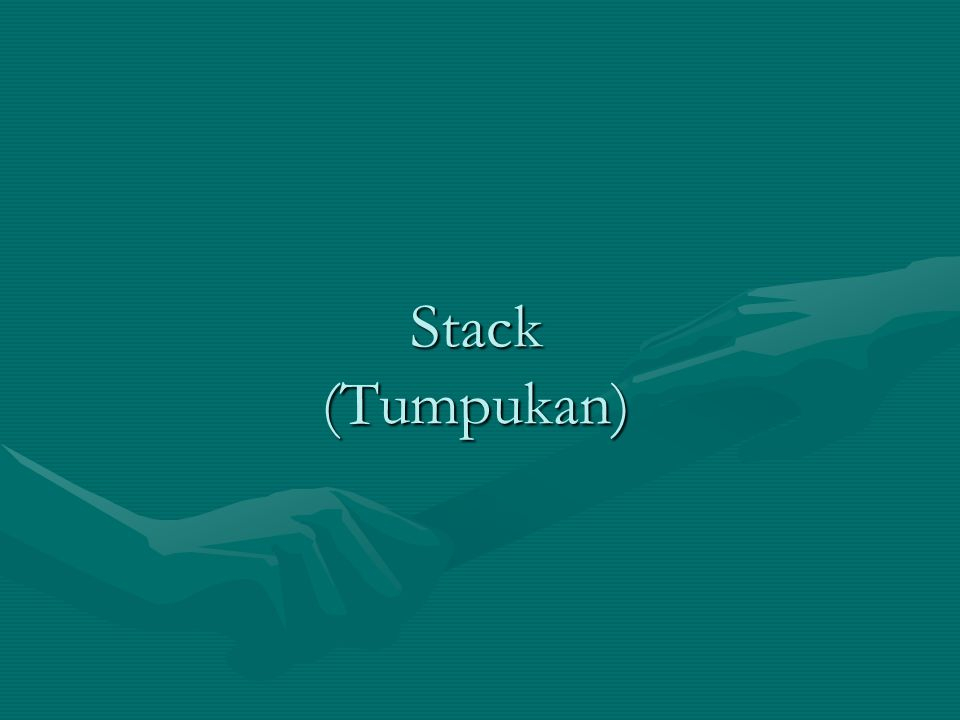 Stack (Tumpukan)