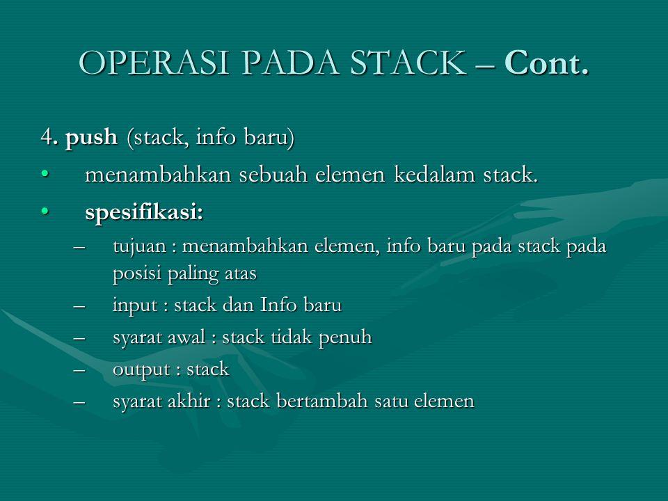 OPERASI PADA STACK – Cont. 4. push (stack, info baru) menambahkan sebuah elemen kedalam stack.menambahkan sebuah elemen kedalam stack. spesifikasi:spe