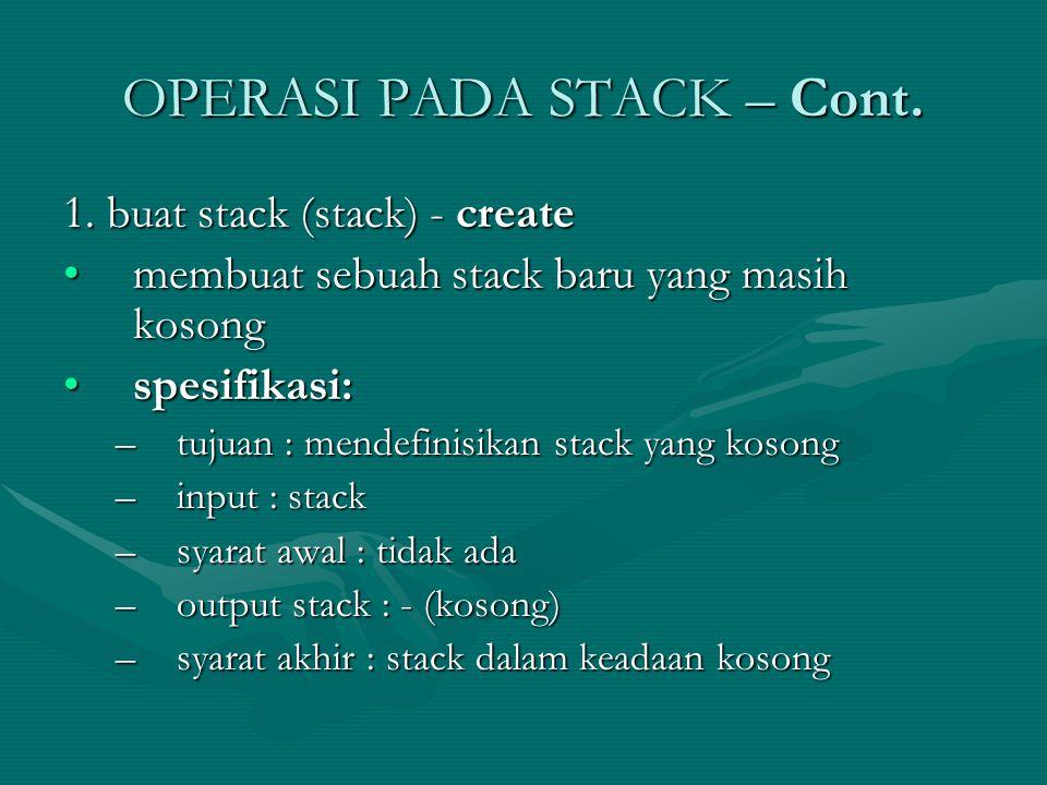 OPERASI PADA STACK – Cont. 1. buat stack (stack) - create membuat sebuah stack baru yang masih kosongmembuat sebuah stack baru yang masih kosong spesi
