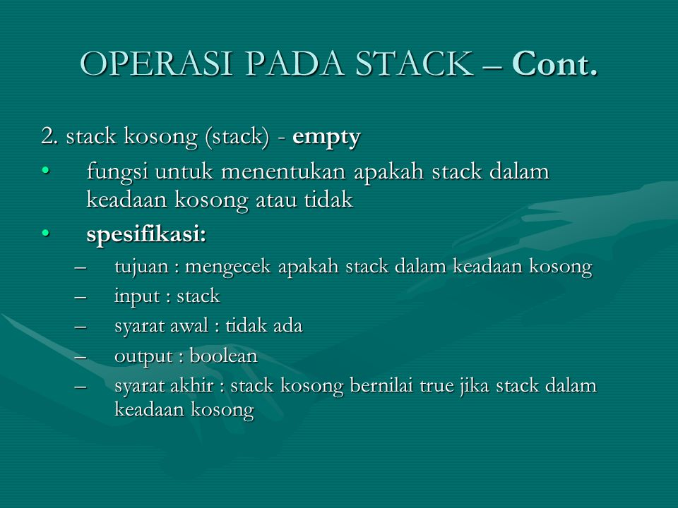 OPERASI PADA STACK – Cont. 2. stack kosong (stack) - empty fungsi untuk menentukan apakah stack dalam keadaan kosong atau tidakfungsi untuk menentukan
