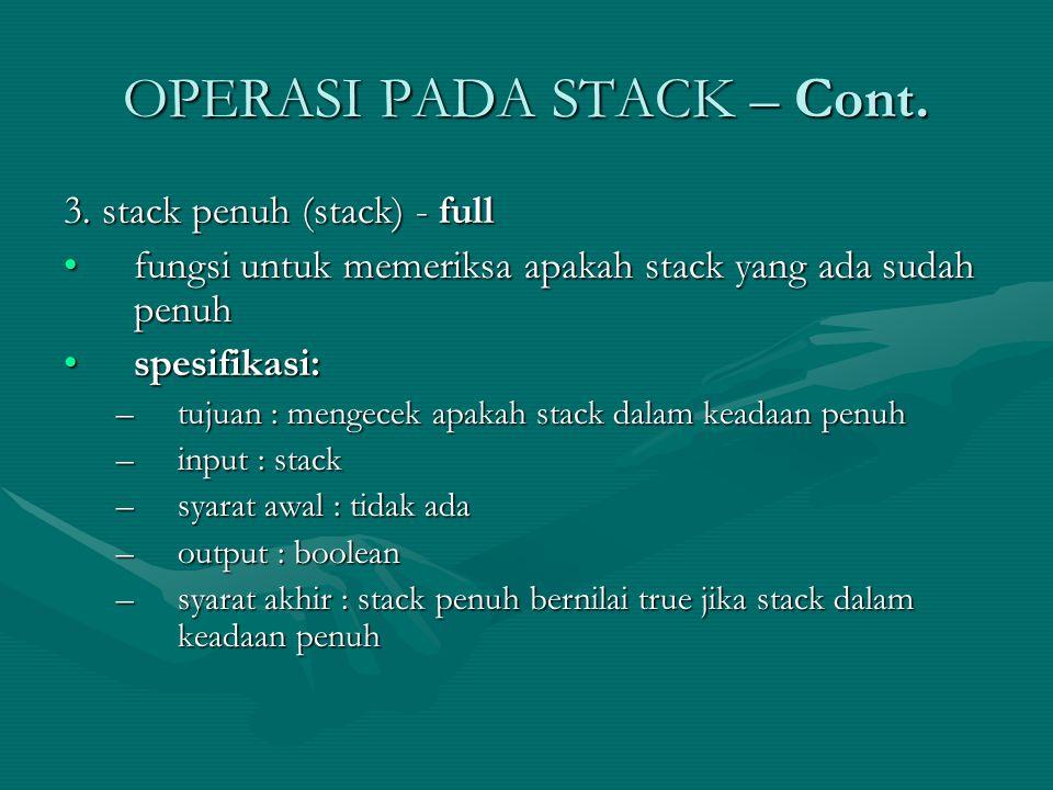 OPERASI PADA STACK – Cont. 3. stack penuh (stack) - full fungsi untuk memeriksa apakah stack yang ada sudah penuhfungsi untuk memeriksa apakah stack y