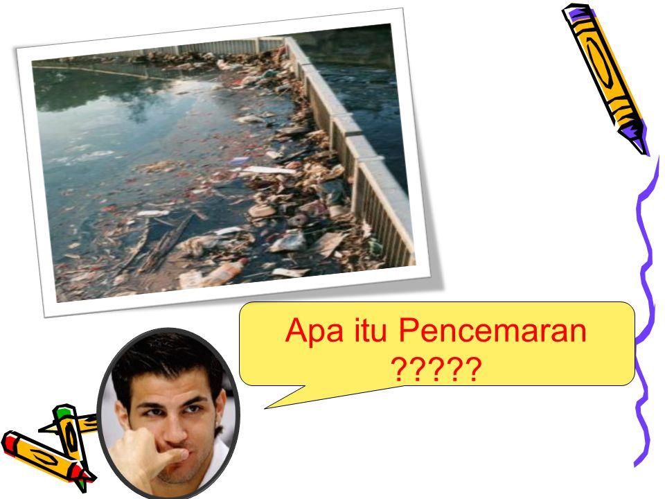 Apa itu Pencemaran ?????