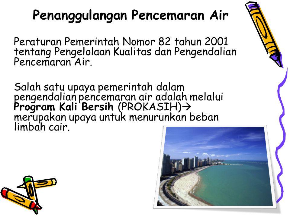 Penanggulangan Pencemaran Air Peraturan Pemerintah Nomor 82 tahun 2001 tentang Pengelolaan Kualitas dan Pengendalian Pencemaran Air.