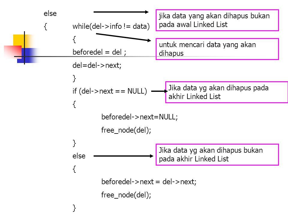 else { while(del->info != data) { beforedel = del ; del=del->next; } if (del->next == NULL) { beforedel->next=NULL; free_node(del); } else { beforedel