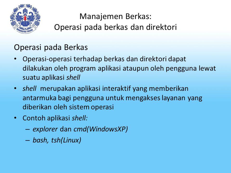 Manajemen Berkas: Operasi pada berkas dan direktori Operasi pada Berkas Operasi-operasi terhadap berkas dan direktori dapat dilakukan oleh program apl