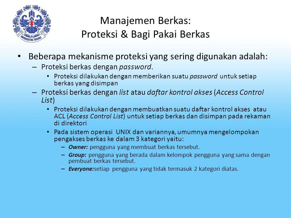 Manajemen Berkas: Proteksi & Bagi Pakai Berkas Beberapa mekanisme proteksi yang sering digunakan adalah: – Proteksi berkas dengan password. Proteksi d