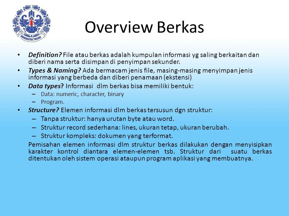 Overview Berkas Definition? File atau berkas adalah kumpulan informasi yg saling berkaitan dan diberi nama serta disimpan di penyimpan sekunder. Types