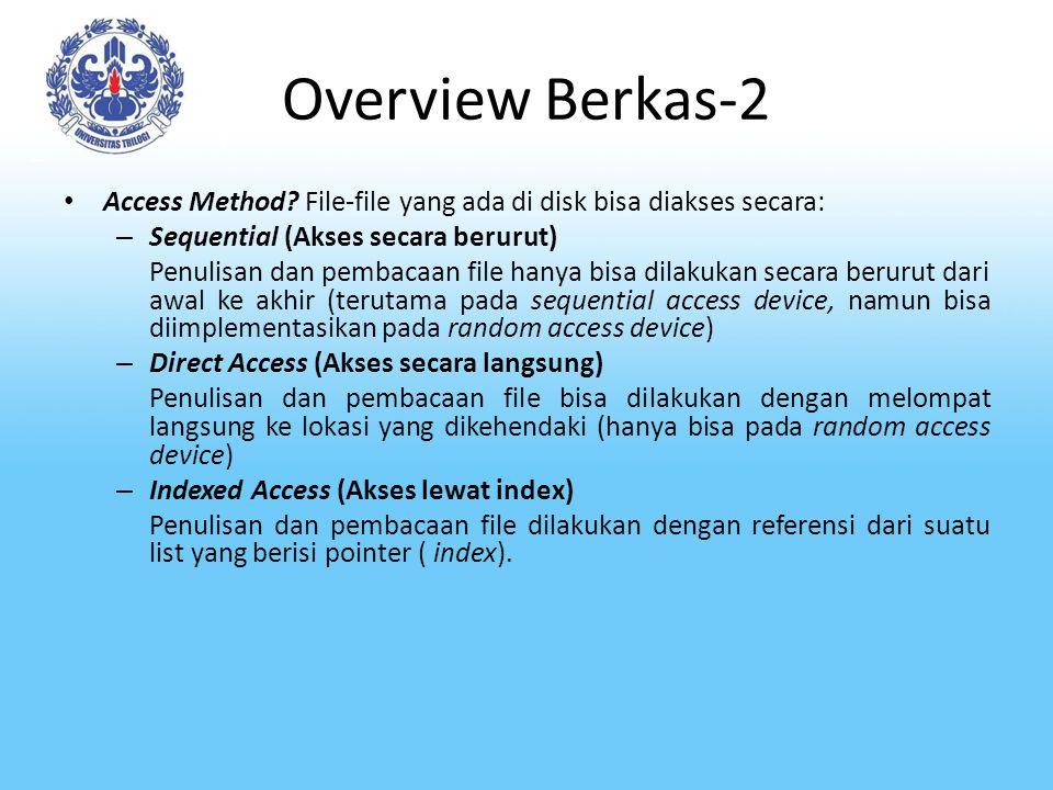 Overview Berkas-2 Access Method? File-file yang ada di disk bisa diakses secara: – Sequential (Akses secara berurut) Penulisan dan pembacaan file hany