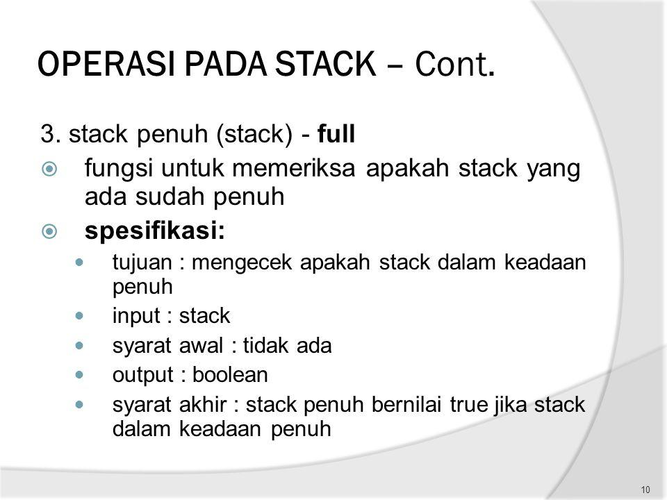 OPERASI PADA STACK – Cont. 3. stack penuh (stack) - full  fungsi untuk memeriksa apakah stack yang ada sudah penuh  spesifikasi: tujuan : mengecek a