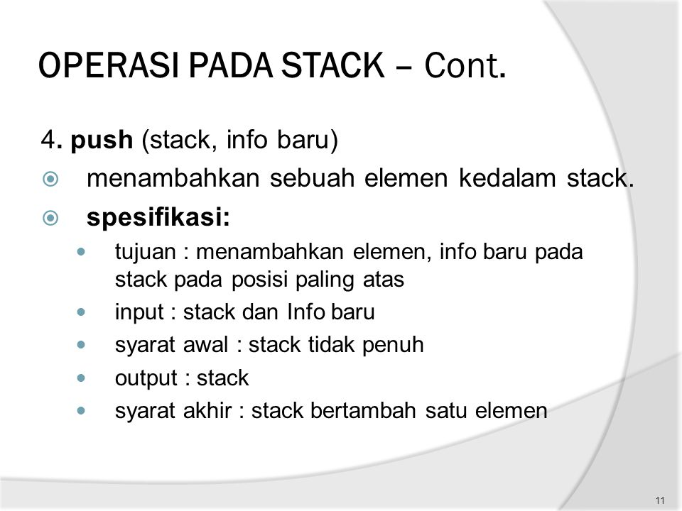 OPERASI PADA STACK – Cont. 4. push (stack, info baru)  menambahkan sebuah elemen kedalam stack.  spesifikasi: tujuan : menambahkan elemen, info bar