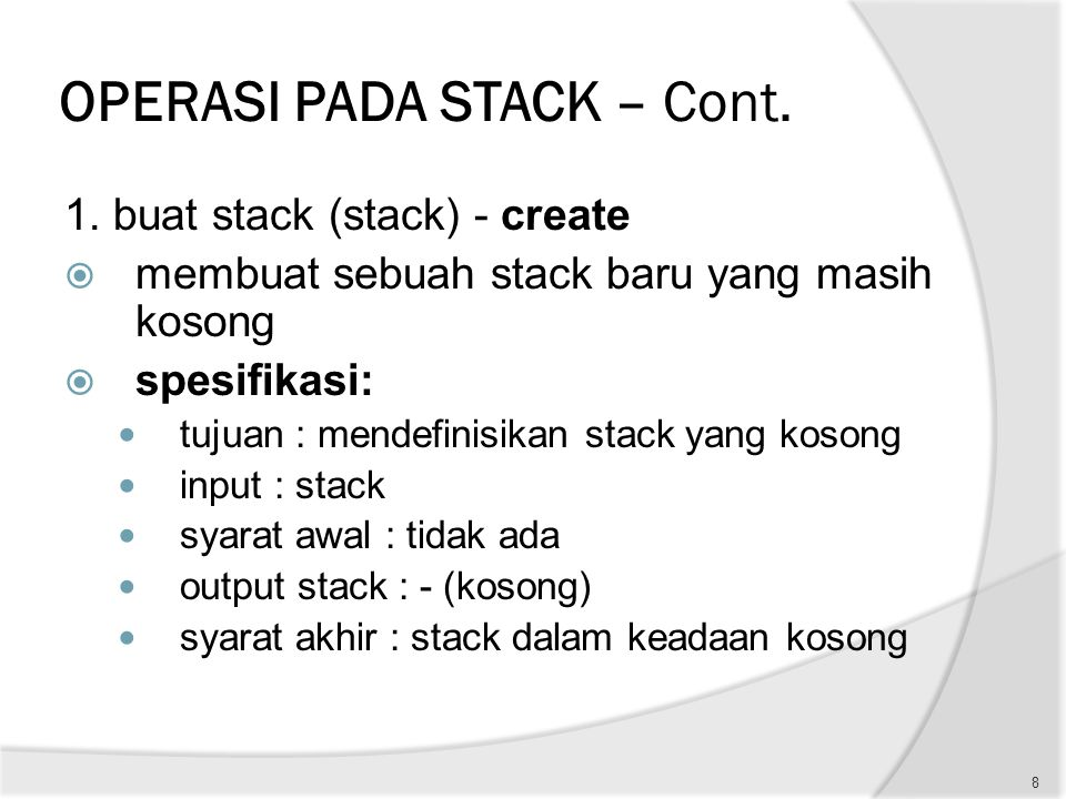 OPERASI PADA STACK – Cont. 1. buat stack (stack) - create  membuat sebuah stack baru yang masih kosong  spesifikasi: tujuan : mendefinisikan stack y