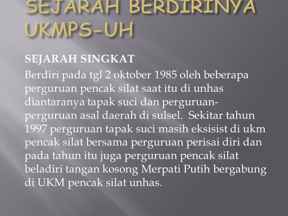 SEJARAH SINGKAT Berdiri pada tgl 2 oktober 1985 oleh beberapa perguruan pencak silat saat itu di unhas diantaranya tapak suci dan perguruan- perguruan