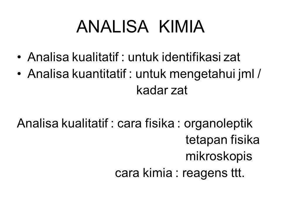 ANALISA KIMIA Analisa kualitatif : untuk identifikasi zat Analisa kuantitatif : untuk mengetahui jml / kadar zat Analisa kualitatif : cara fisika : or