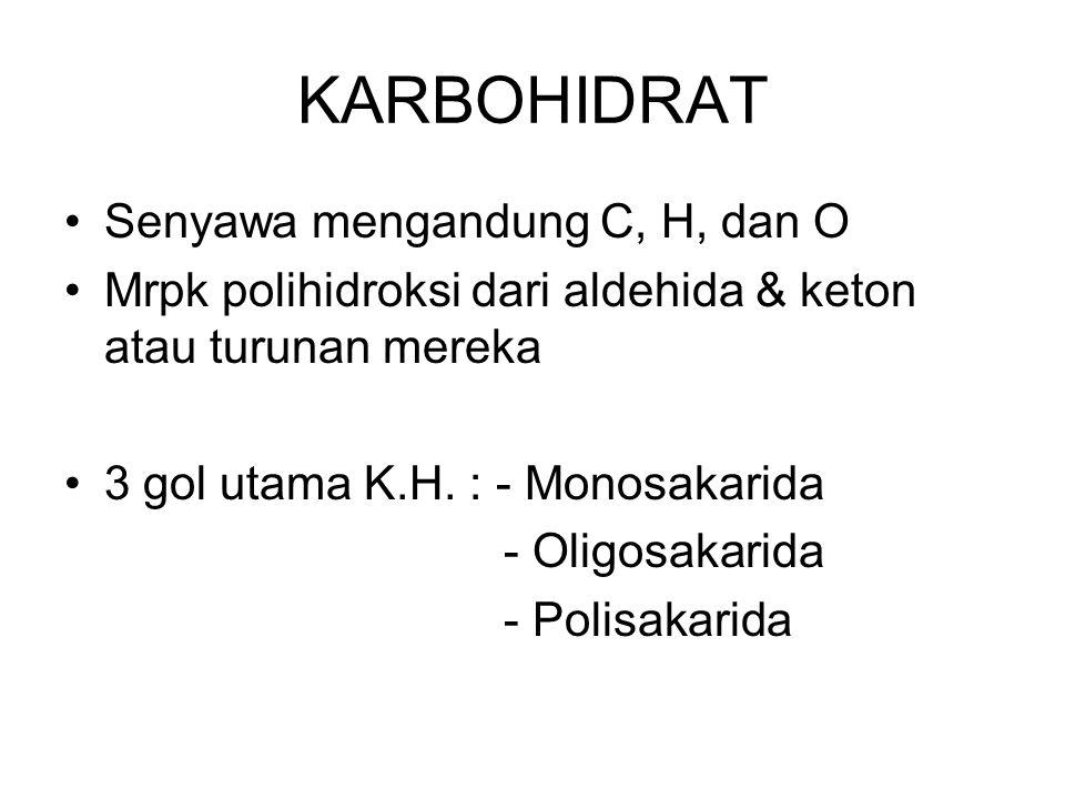 KARBOHIDRAT Senyawa mengandung C, H, dan O Mrpk polihidroksi dari aldehida & keton atau turunan mereka 3 gol utama K.H. : - Monosakarida - Oligosakari