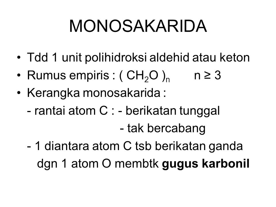 MONOSAKARIDA Tdd 1 unit polihidroksi aldehid atau keton Rumus empiris : ( CH 2 O ) n n ≥ 3 Kerangka monosakarida : - rantai atom C : - berikatan tungg