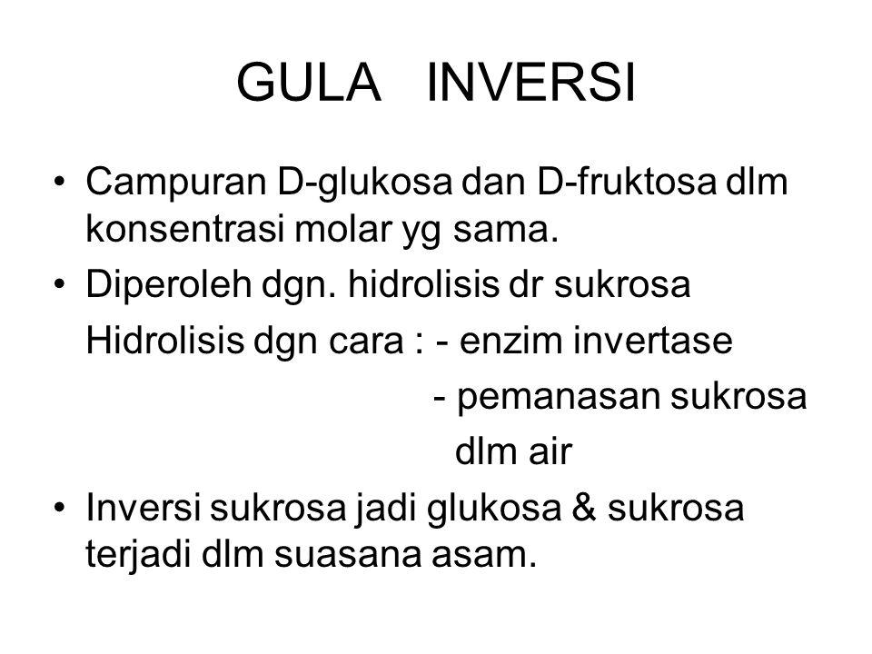 GULA INVERSI Campuran D-glukosa dan D-fruktosa dlm konsentrasi molar yg sama. Diperoleh dgn. hidrolisis dr sukrosa Hidrolisis dgn cara : - enzim inver