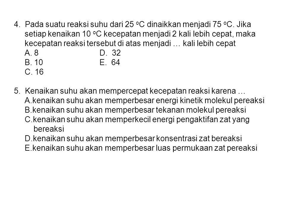 4.Pada suatu reaksi suhu dari 25 o C dinaikkan menjadi 75 o C.