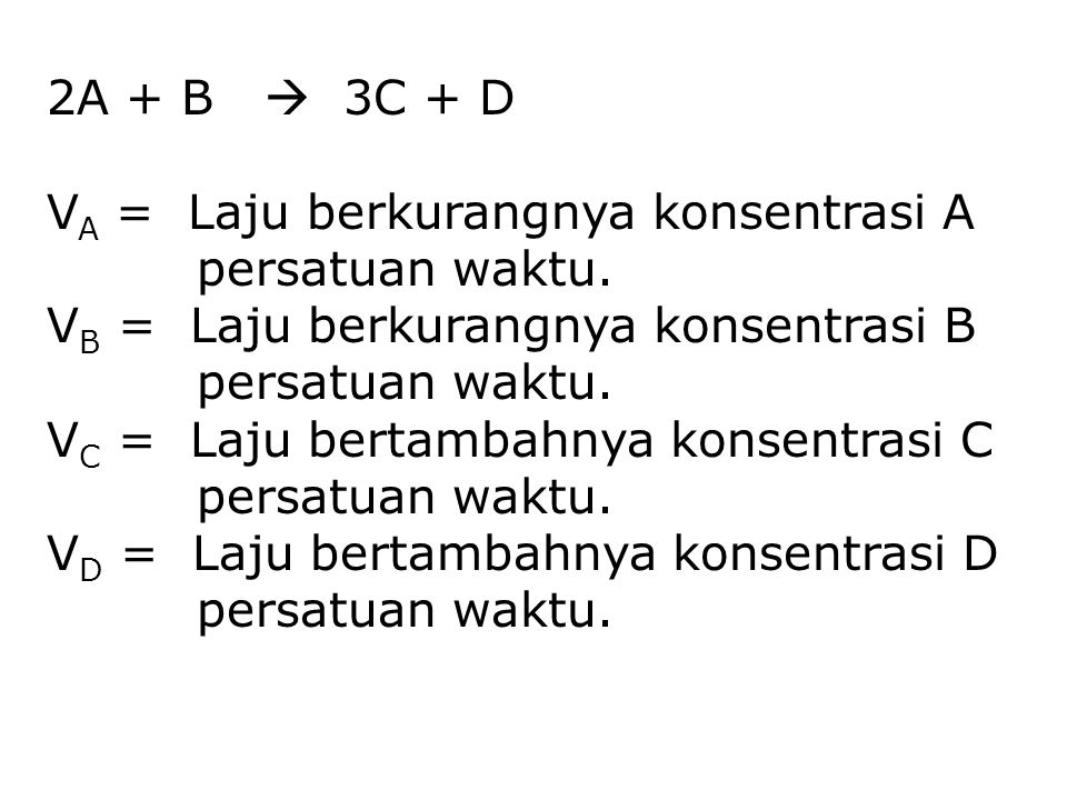 2A + B  3C + D V A = Laju berkurangnya konsentrasi A persatuan waktu.