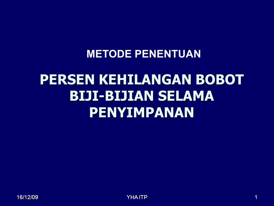 YHA ITP1 PERSEN KEHILANGAN BOBOT BIJI-BIJIAN SELAMA PENYIMPANAN METODE PENENTUAN 16/12/09