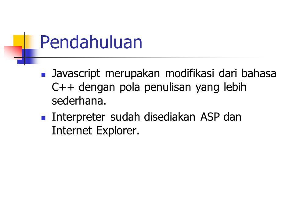 Pendahuluan Javascript merupakan modifikasi dari bahasa C++ dengan pola penulisan yang lebih sederhana.
