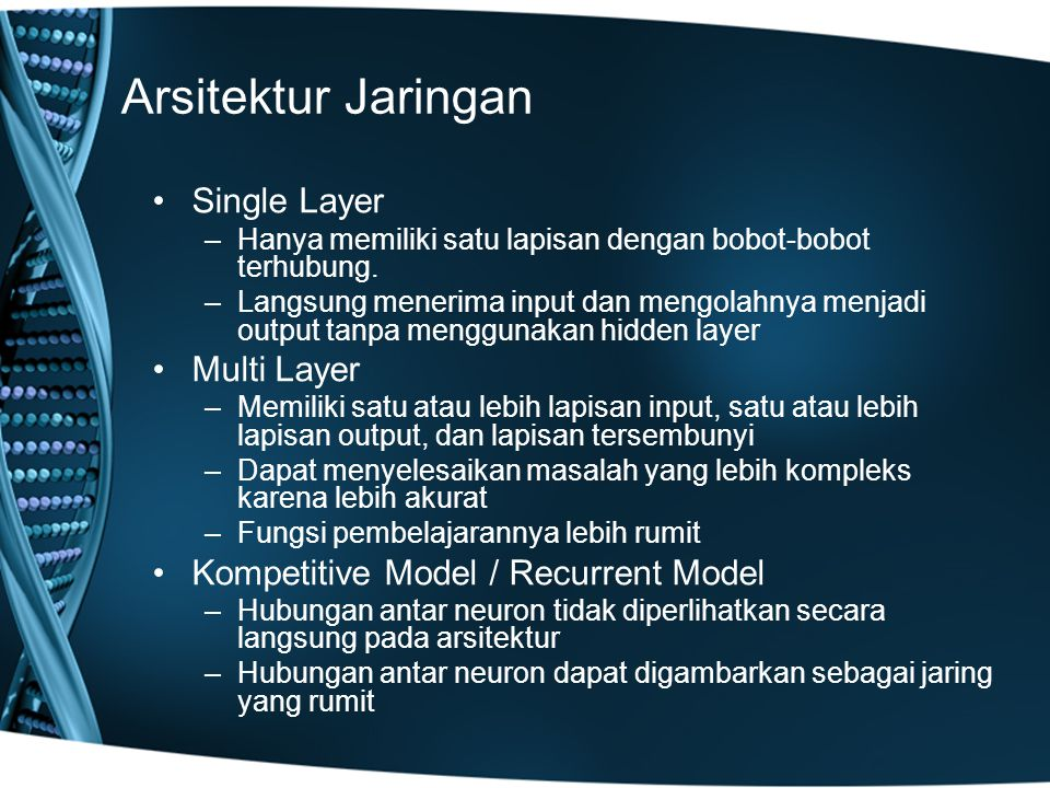 Arsitektur Jaringan Single Layer –Hanya memiliki satu lapisan dengan bobot-bobot terhubung.