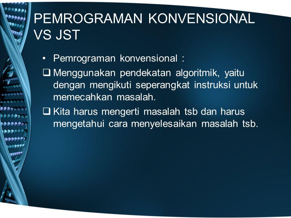 PEMROGRAMAN KONVENSIONAL VS JST Pemrograman konvensional :  Menggunakan pendekatan algoritmik, yaitu dengan mengikuti seperangkat instruksi untuk memecahkan masalah.