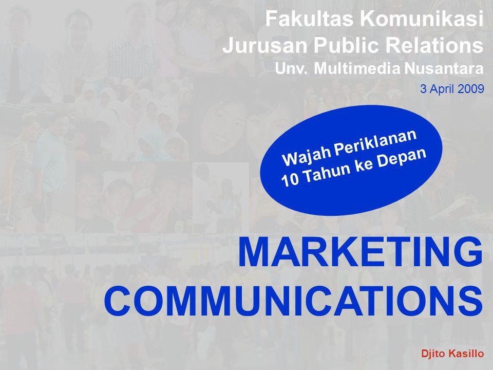 Fakultas Komunikasi Jurusan Public Relations Unv. Multimedia Nusantara 3 April 2009 MARKETING COMMUNICATIONS Wajah Periklanan 10 Tahun ke Depan Djito