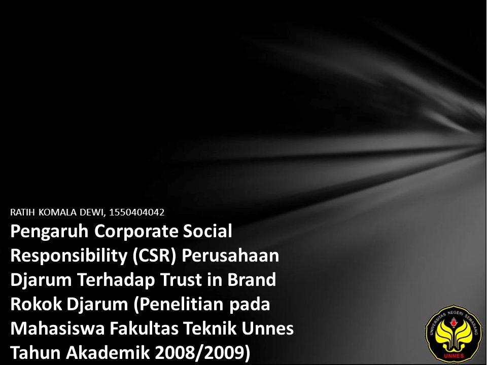 RATIH KOMALA DEWI, 1550404042 Pengaruh Corporate Social Responsibility (CSR) Perusahaan Djarum Terhadap Trust in Brand Rokok Djarum (Penelitian pada Mahasiswa Fakultas Teknik Unnes Tahun Akademik 2008/2009)
